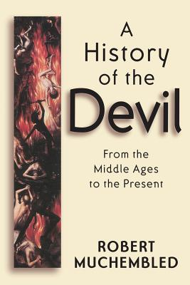 Image for A History of the Devil: From the Middle Ages to the Present