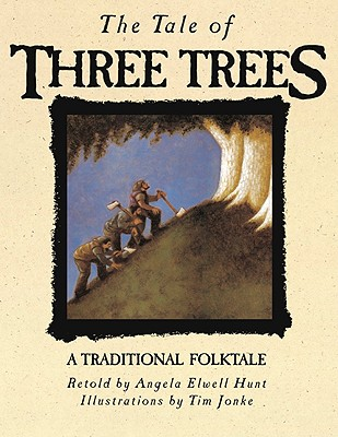 The Tale of Three Trees: A Traditional Folktale, ANGELA ELWELL HUNT, TIM JONKE (ILLUSTRATOR)
