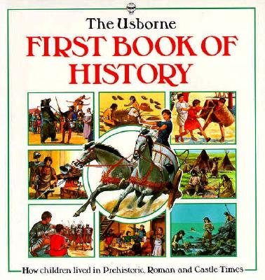 Image for Usborne First Book of History: How Children Lived in Prehistoric, Roman and Castle Times