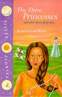 Image for The Three Princesses and Other Classic Fairy-Tales (Sister Stories) (v. 3)
