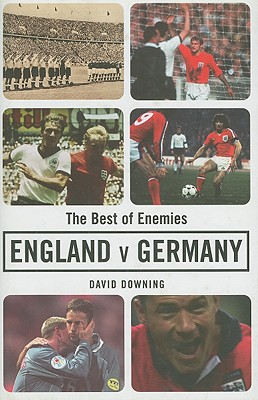 Image for The Best of Enemies: England V. Germany, a Century of Football Rivalry