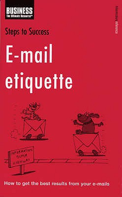 Image for Steps to Success: E-mail Etiquette  how to Get the Best Results from Your E-mails