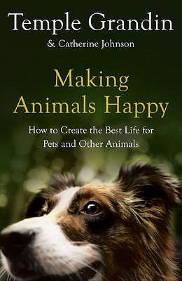 Image for Making Animals Happy: How to Create the Best Life for Pets and Other Animals