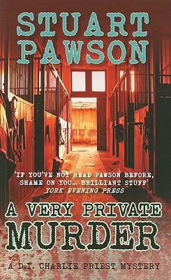 VERY PRIVATE MURDER : A DI CHARLIE PRI, STUART PAWSON