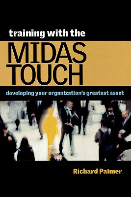 Image for TRAINING WITH THE MIDAS TOUCH DEVELOPING YOUR ORGANIZATION'S GREATEST ASSET