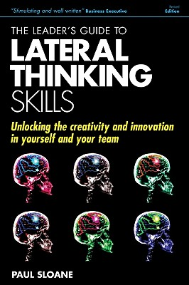 Image for The Leader's Guide to Lateral Thinking Skills: Unlocking the Creativity and Innovation in You and Your Team