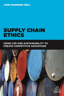 Image for Supply Chain Ethics: Using CSR and Sustainability to Create Competitive Advantage