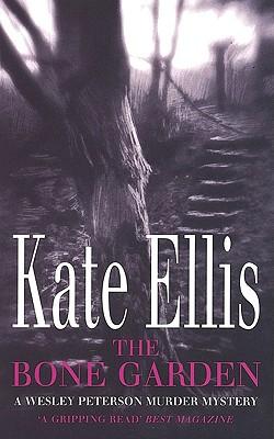 THE BONE GARDEN  A Wesley Peterson Murder Mystery, Ellis, Kate
