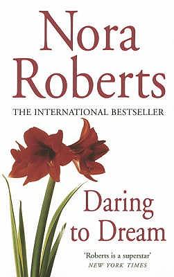 Daring to Dream (Dream Trilogy 1), Nora Roberts