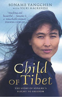 Child of Tibet: The Story of Soname's Flight to Freedom, Yangchen, Soname; MacKenzie, Vicki