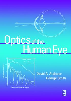Optics of the Human Eye, 1e, Atchison BScOptom  MScOptom  PhD  GradCertEd  FAAO, David; Smith BSc MSc PhD<br>FRCOphth, George
