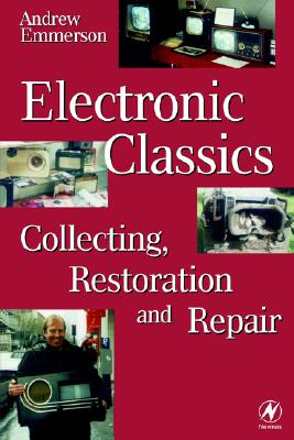Electronic Classics: Collecting, Restoring and Repair, Emmerson, Andrew