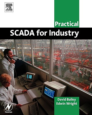 Practical SCADA for Industry (IDC Technology (Paperback)), Bailey BEng, David; Wright MIPENZ  BSc (Hons)  BSc (Elec Eng), Edwin