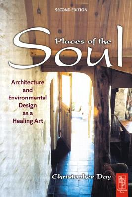 Image for Places of the Soul: Architecture and Environmental Design as a Healing Art