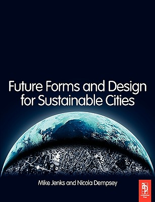 Future Forms and Design For Sustainable Cities, Jenks, Mike; Dempsey, Nicola
