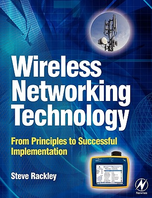 Wireless Networking Technology: From Principles to Successful Implementation, Rackley, Stephen A.