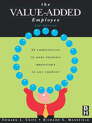 The Value-Added Employee, Second Edition: 31 Competencies to Make Yourself Irresistible to Any Company, CRIPE President of Merit Performance Inc.  professor at Nova Southeastern University  Florida, EDWARD J.; Mansfield, Richard S.