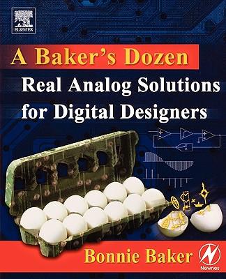 A Baker's Dozen: Real Analog Solutions for Digital Designers, Baker, Bonnie