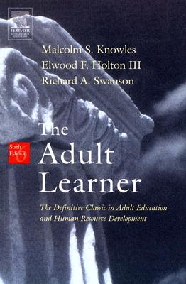 The Adult Learner: The Definitive Classic In Adult Education And Human Resource Development, Knowles, Malcolm S.; Swanson, Richard A.; Holton, Elwood F.