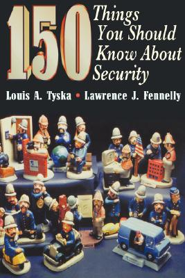 150 Things You Should Know About Security, Fennelly, Lawrence; Tyska CPP, Louis
