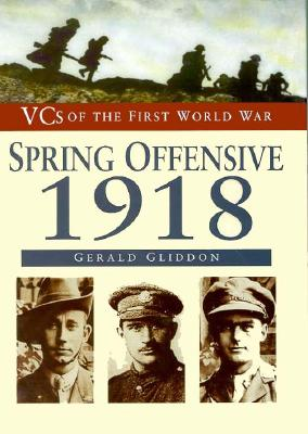 Image for The Spring Offensive 1918 (Vcs of the First World War Series)
