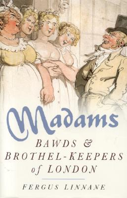 Image for Madams: Bawds and Brothel Keepers of London