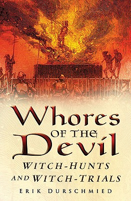 Image for Whores of the Devil: Witch-Hunts and Witch-Trials