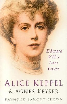 Image for Alice Keppel & Agnes Keyser: Edward VII's Last Loves