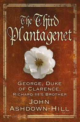 Image for The Third Plantagenet: Duke of Clarence, Richard III's Brother