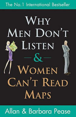 Why Men Dont Listen And Women Cant Read Maps : How Were Different And What to Do About It, ALLAN PEASE, BARBARA PEASE, TREVOR DOLBY