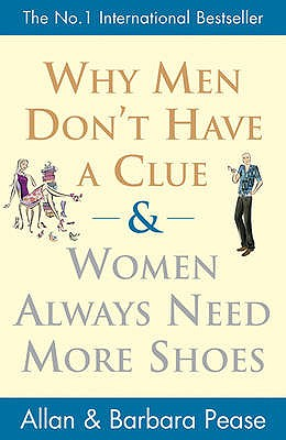 Why Men Don't Have a Clue and Women Always Need More Shoes, Pease, Allan; Pease, Barbara
