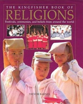 Image for The Kingfisher Book of Religions: Festivals, Ceremonies, and Beliefs from Around the World