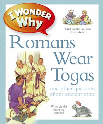 Image for I Wonder Why Romans Wore Togas: An Other Questions About Rome