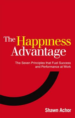 Image for Happiness Advantage: The Seven Principles That Fuel Success and Performance at Work