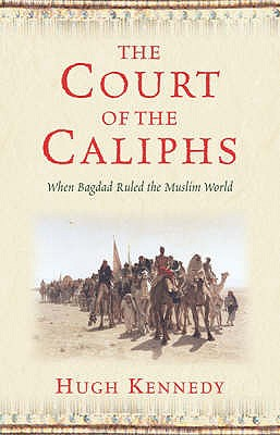 Image for The Court of the Caliphs : When Baghdad Ruled the Muslim World