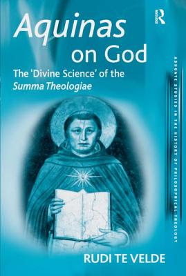 Image for Aquinas on God: The 'Divine Science' of the Summa Theologiae (Ashgate Studies in the History of Philosophical Theology)