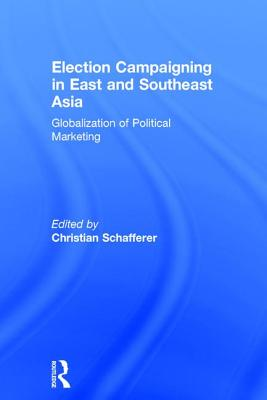 Election Campaigning in East and Southeast Asia: Globalization of Political Marketing