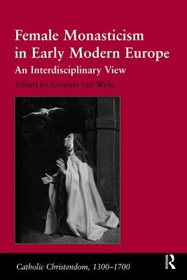 Image for Female Monasticism in Early Modern Europe (An Interdisciplinary View)