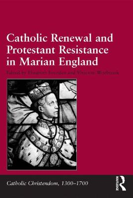 Image for Catholic Renewal and Protestant Resistance in Marian England (Catholic Christendom, 1300-1700)