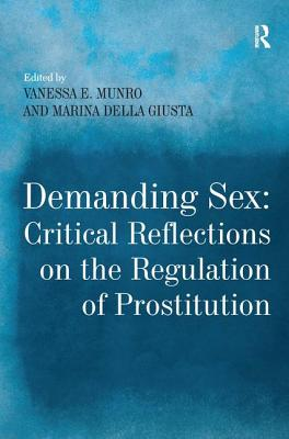 Image for DEMANDING SEX CRITICAL REFLECTIONS ON THE REGULATION OF PROSTITUTION