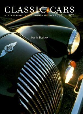 Classic Cars: A Celebration of the Motor Car from 1945 to 1975, Buckley, Martin