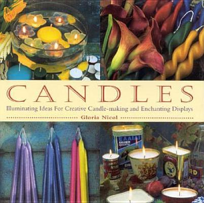 Candles: Illuminating Ideas for Creative Candle-Making and Enchanting Displays, Nicol, Gloria