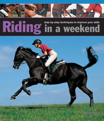Image for Riding in a Weekend: Step-by-step Techniques to Improve Your Skills