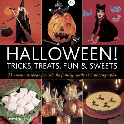 Halloween! Tricks, Treats, Fun & Sweets: 25 Seasonal Ideas for All the Family, with 100 Photographs, Morgana De Ville