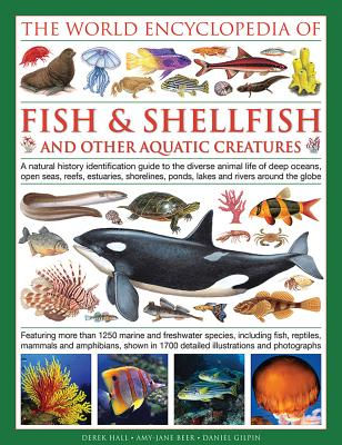 Image for The Illlustrated Encyclopedia of Fish & Shellfish of the World: A Natural History Identification Guide To The Diverse Animal Life Of Deep Oceans, Open ... Ponds, Lakes And Rivers Around The Globe