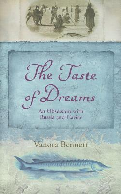 Image for The Taste Of Dreams: An Obsession With Russia And Caviar