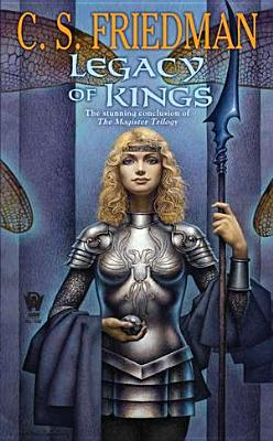 Legacy of Kings: Book Three of the Magister Trilogy, C.S. Friedman