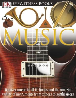 Image for DK Eyewitness Books: Music: Discover Music in All its Forms and the Amazing Variety of Instruments from Zith