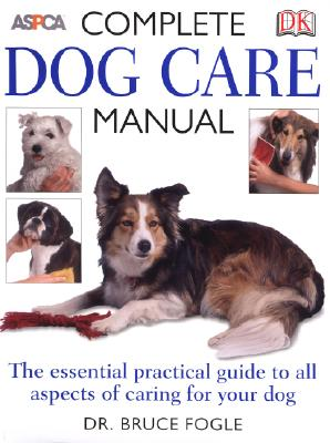 COMPLETE DOG CARE MANUAL, BRUCE/ CARAS FOGLE