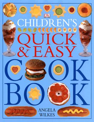 The Children's Quick and Easy Cookbook, Angela Wilkes